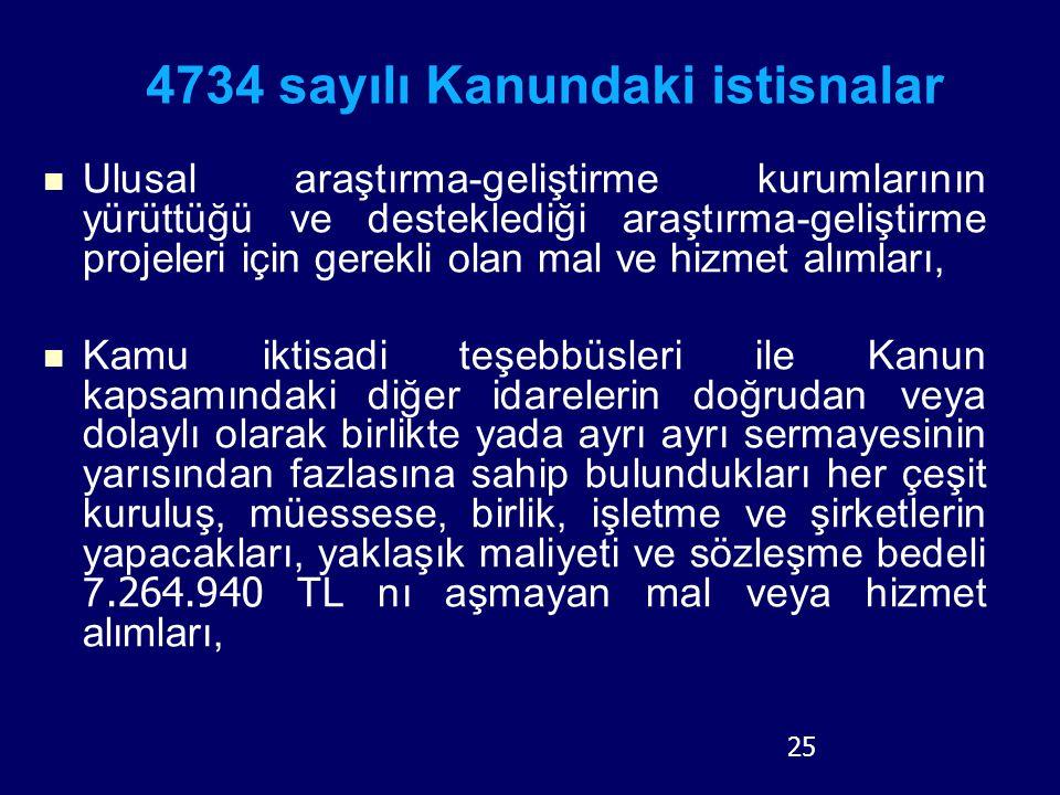 25 4734 sayılı Kanundaki istisnalar Ulusal araştırma-geliştirme kurumlarının yürüttüğü ve desteklediği araştırma-geliştirme projeleri için gerekli ola
