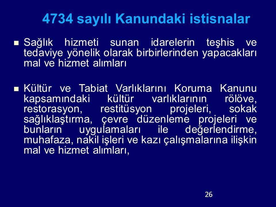 26 4734 sayılı Kanundaki istisnalar Sağlık hizmeti sunan idarelerin teşhis ve tedaviye yönelik olarak birbirlerinden yapacakları mal ve hizmet alımlar