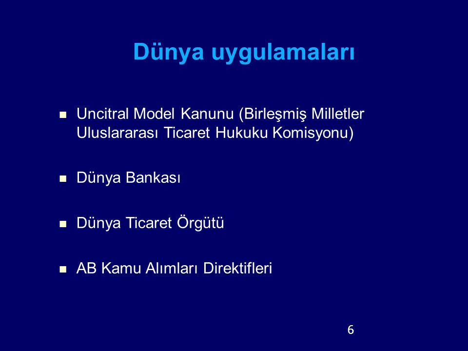 6 Dünya uygulamaları Uncitral Model Kanunu (Birleşmiş Milletler Uluslararası Ticaret Hukuku Komisyonu) Dünya Bankası Dünya Ticaret Örgütü AB Kamu Alım