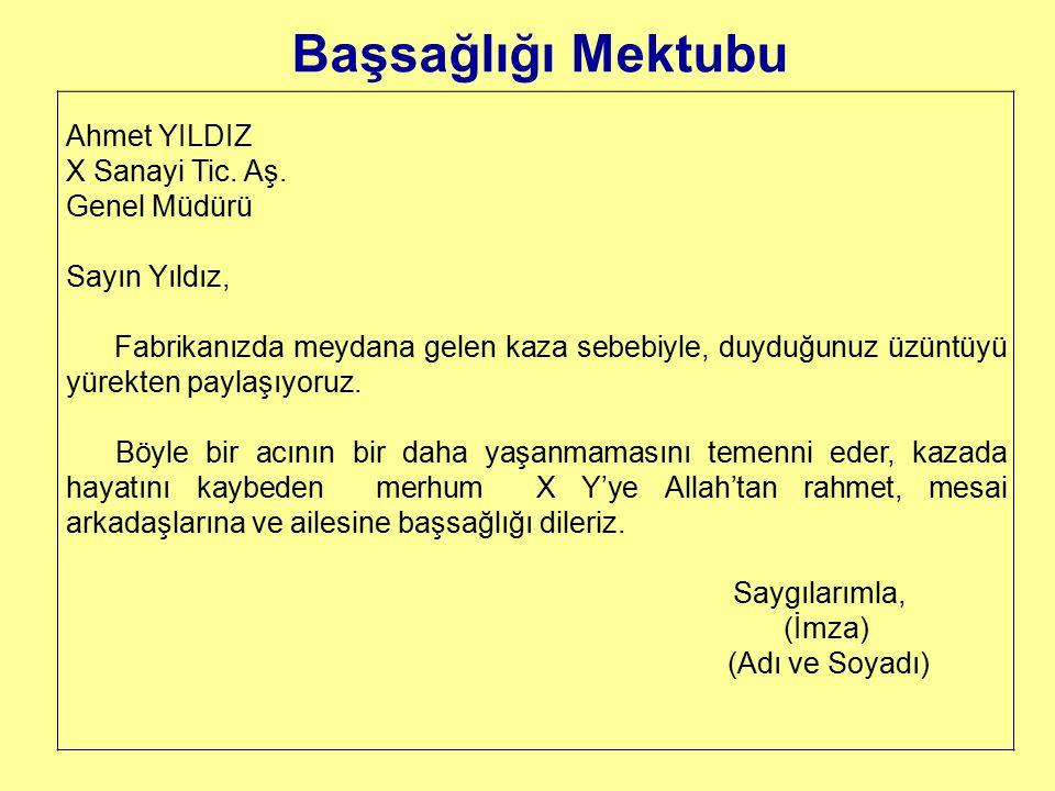 Başsağlığı Mektubu Ahmet YILDIZ X Sanayi Tic. Aş. Genel Müdürü Sayın Yıldız, Fabrikanızda meydana gelen kaza sebebiyle, duyduğunuz üzüntüyü yürekten p