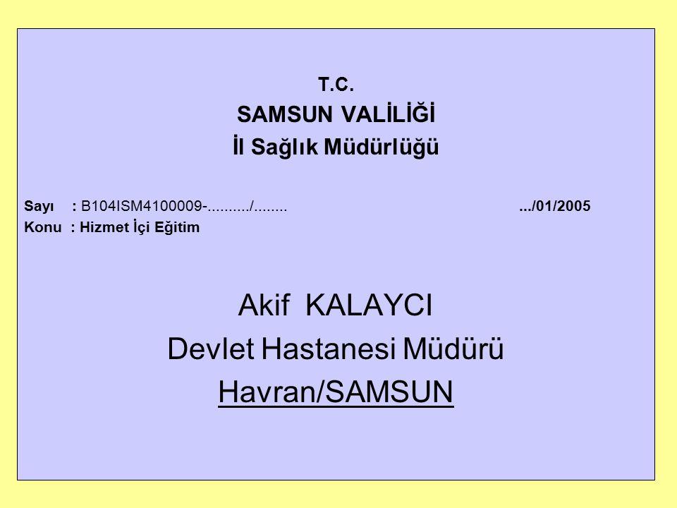 T.C. SAMSUN VALİLİĞİ İl Sağlık Müdürlüğü Sayı : B104ISM4100009-........../.........../01/2005 Konu : Hizmet İçi Eğitim Akif KALAYCI Devlet Hastanesi M