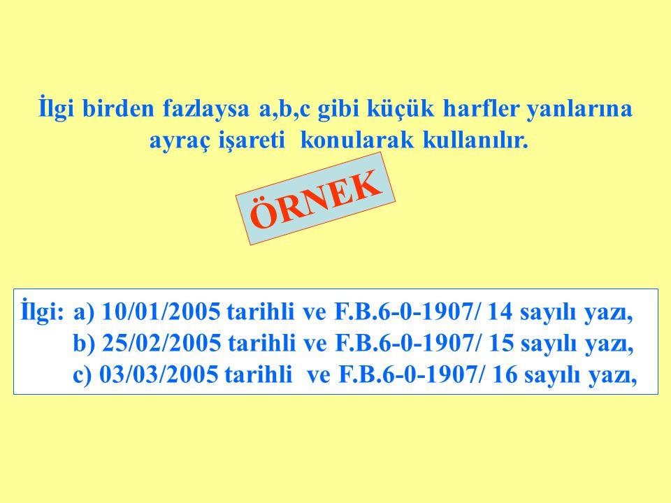 ÖRNEK İlgi: a) 10/01/2005 tarihli ve F.B.6-0-1907/ 14 sayılı yazı, b) 25/02/2005 tarihli ve F.B.6-0-1907/ 15 sayılı yazı, c) 03/03/2005 tarihli ve F.B