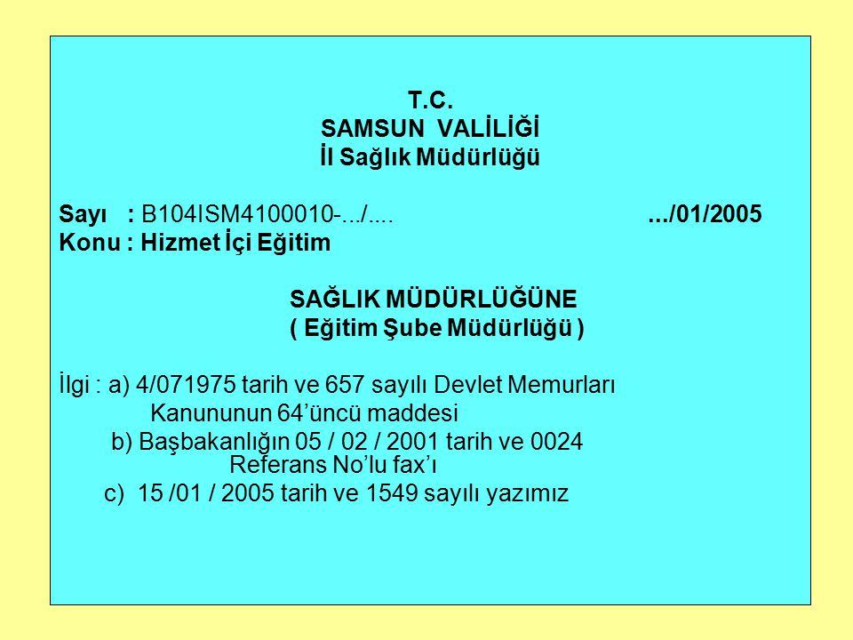 T.C. SAMSUN VALİLİĞİ İl Sağlık Müdürlüğü Sayı : B104ISM4100010-.../......./01/2005 Konu : Hizmet İçi Eğitim SAĞLIK MÜDÜRLÜĞÜNE ( Eğitim Şube Müdürlüğü