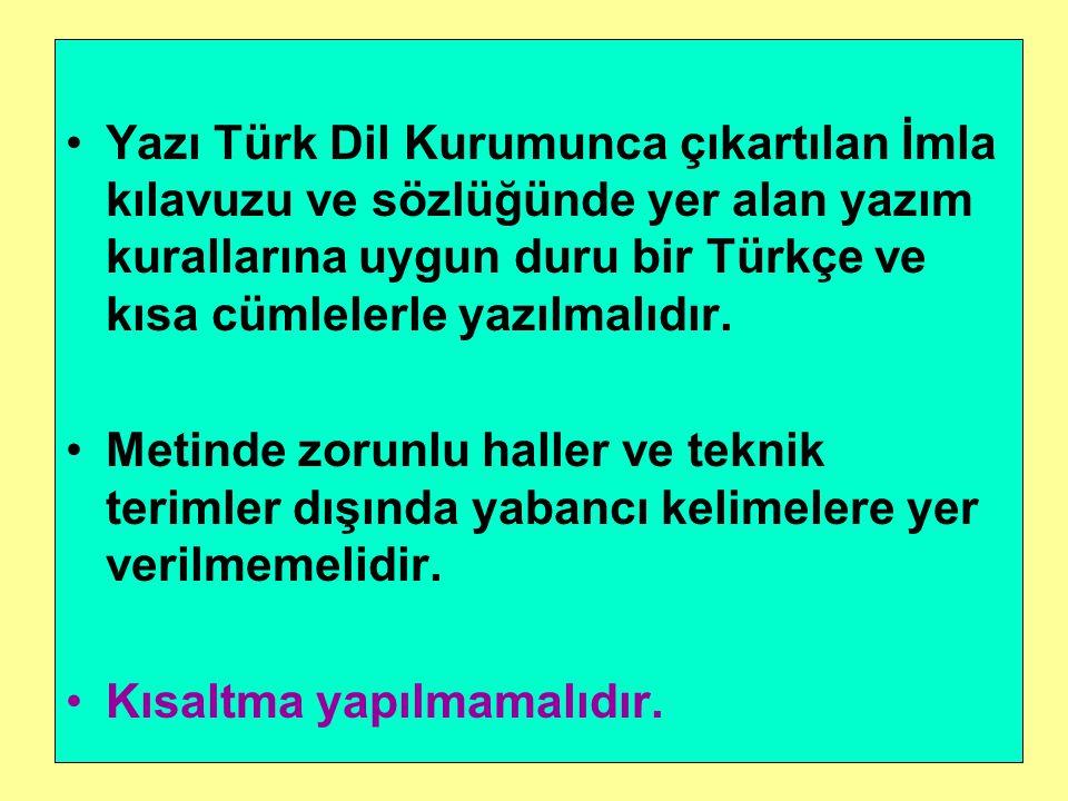 Yazı Türk Dil Kurumunca çıkartılan İmla kılavuzu ve sözlüğünde yer alan yazım kurallarına uygun duru bir Türkçe ve kısa cümlelerle yazılmalıdır. Metin