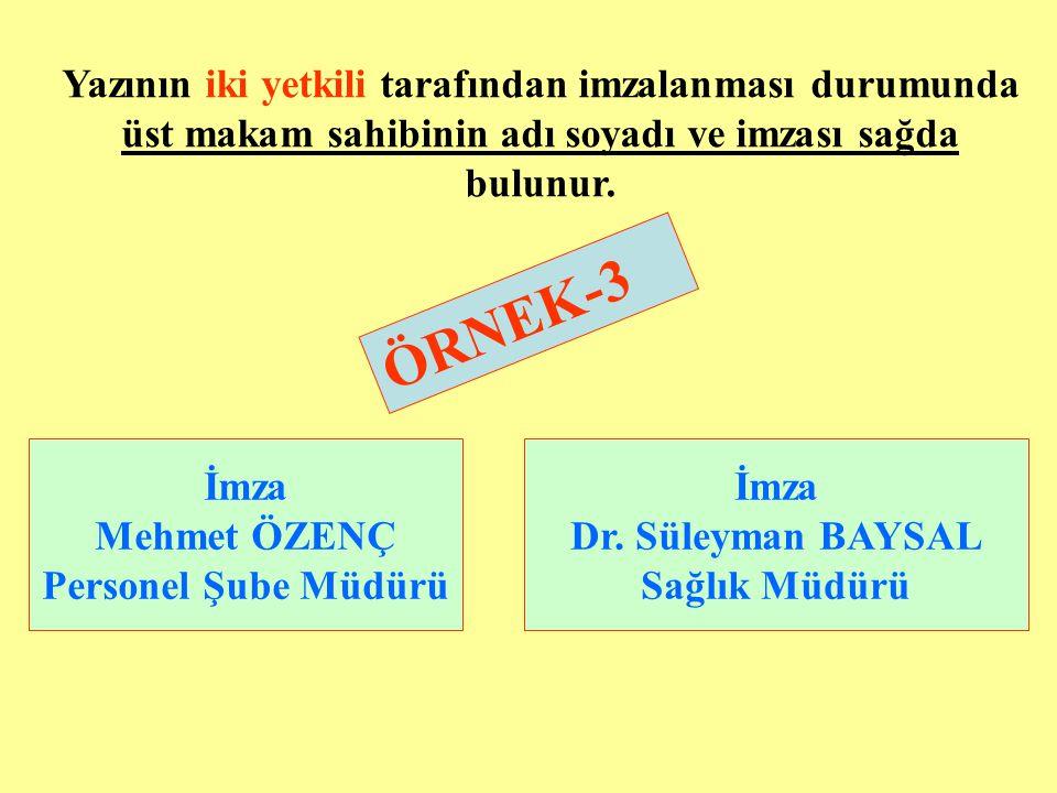 ÖRNEK-3 İmza Mehmet ÖZENÇ Personel Şube Müdürü İmza Dr. Süleyman BAYSAL Sağlık Müdürü Yazının iki yetkili tarafından imzalanması durumunda üst makam s