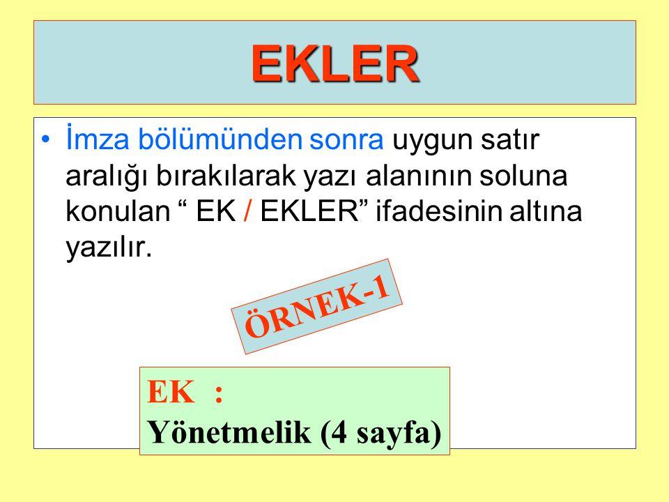 """EKLER İmza bölümünden sonra uygun satır aralığı bırakılarak yazı alanının soluna konulan """" EK / EKLER"""" ifadesinin altına yazılır. EK: Yönetmelik (4 sa"""