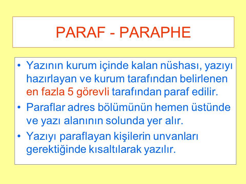 PARAF - PARAPHE Yazının kurum içinde kalan nüshası, yazıyı hazırlayan ve kurum tarafından belirlenen en fazla 5 görevli tarafından paraf edilir. Paraf