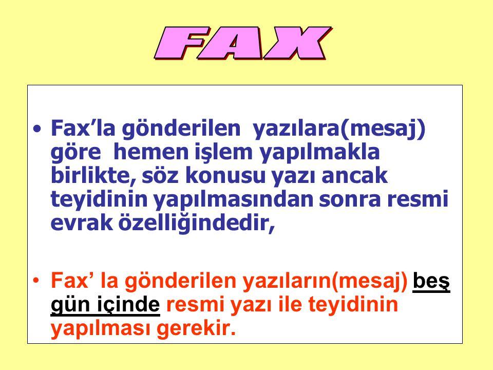Fax'la gönderilen yazılara(mesaj) göre hemen işlem yapılmakla birlikte, söz konusu yazı ancak teyidinin yapılmasından sonra resmi evrak özelliğindedir