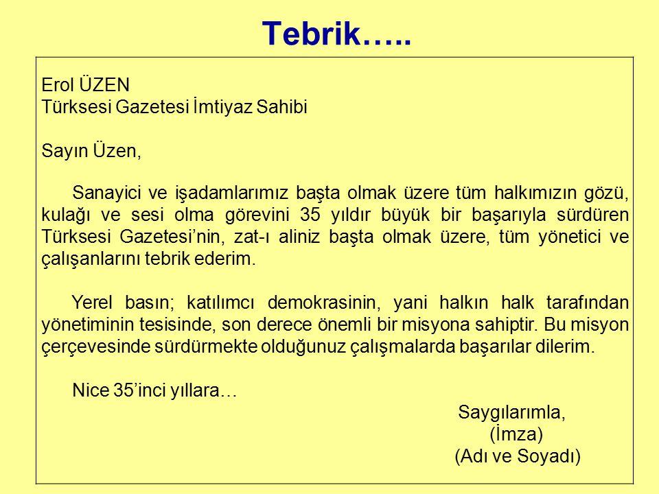 Tebrik….. Erol ÜZEN Türksesi Gazetesi İmtiyaz Sahibi Sayın Üzen, Sanayici ve işadamlarımız başta olmak üzere tüm halkımızın gözü, kulağı ve sesi olma