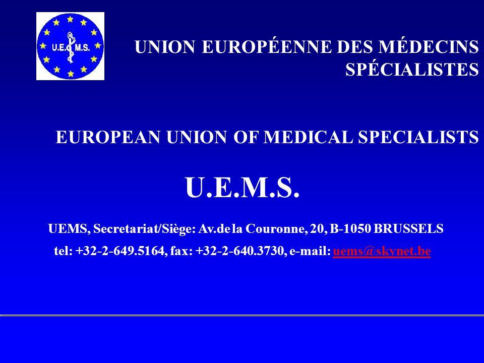 UNION EUROPÉENNE DES MÉDECINS SPÉCIALISTES EUROPEAN UNION OF MEDICAL SPECIALISTS U.E.M.S. UEMS, Secretariat/Siège: Av.de la Couronne, 20, B-1050 BRUSS
