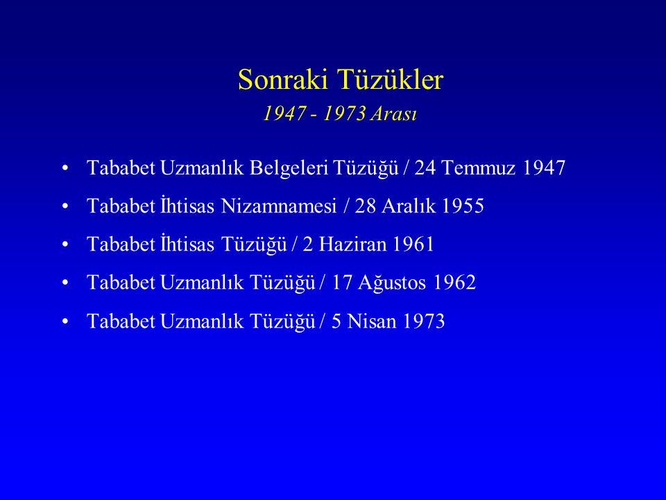 Sonraki Tüzükler 1947 - 1973 Arası Tababet Uzmanlık Belgeleri Tüzüğü / 24 Temmuz 1947 Tababet İhtisas Nizamnamesi / 28 Aralık 1955 Tababet İhtisas Tüz