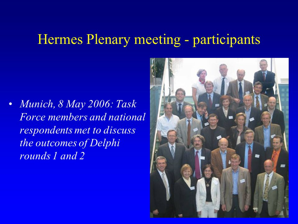 Hermes Plenary meeting - participants Munich, 8 May 2006: Task Force members and national respondents met to discuss the outcomes of Delphi rounds 1 a