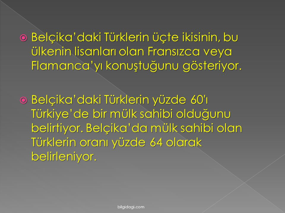 BBBBelçika'daki Türklerin üçte ikisinin, bu ülkenin lisanları olan Fransızca veya Flamanca'yı konuştuğunu gösteriyor. BBBBelçika'daki Türkleri