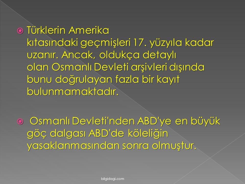  Türklerin Amerika kıtasındaki geçmişleri 17. yüzyıla kadar uzanır. Ancak, oldukça detaylı olan Osmanlı Devleti arşivleri dışında bunu doğrulayan faz
