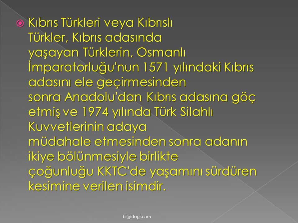  Kıbrıs Türkleri veya Kıbrıslı Türkler, Kıbrıs adasında yaşayan Türklerin, Osmanlı İmparatorluğu nun 1571 yılındaki Kıbrıs adasını ele geçirmesinden sonra Anadolu dan Kıbrıs adasına göç etmiş ve 1974 yılında Türk Silahlı Kuvvetlerinin adaya müdahale etmesinden sonra adanın ikiye bölünmesiyle birlikte çoğunluğu KKTC de yaşamını sürdüren kesimine verilen isimdir.