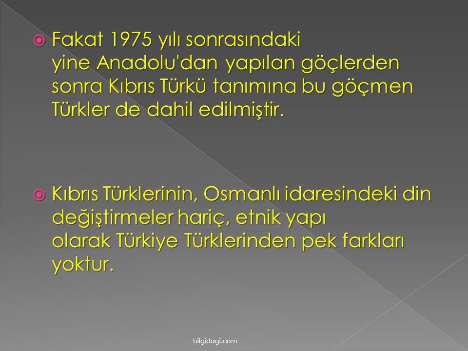  Fakat 1975 yılı sonrasındaki yine Anadolu'dan yapılan göçlerden sonra Kıbrıs Türkü tanımına bu göçmen Türkler de dahil edilmiştir.  Kıbrıs Türkleri