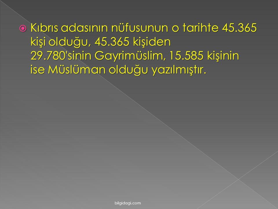  Kıbrıs adasının nüfusunun o tarihte 45.365 kişi olduğu, 45.365 kişiden 29.780'sinin Gayrimüslim, 15.585 kişinin ise Müslüman olduğu yazılmıştır. bil
