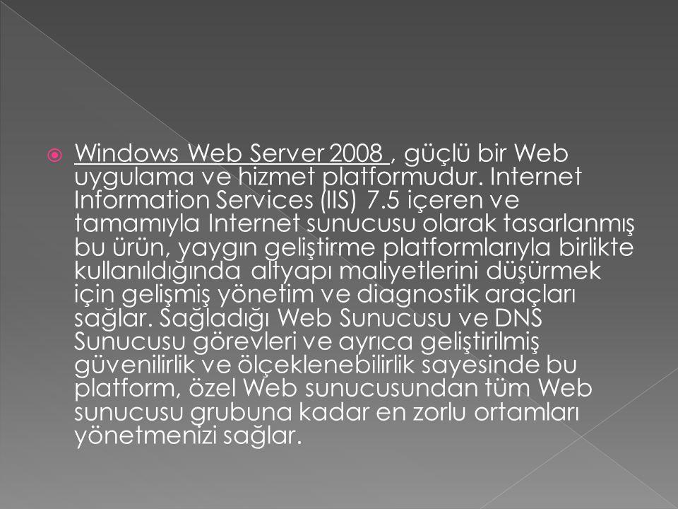  Windows Web Server 2008, güçlü bir Web uygulama ve hizmet platformudur. Internet Information Services (IIS) 7.5 içeren ve tamamıyla Internet sunucus