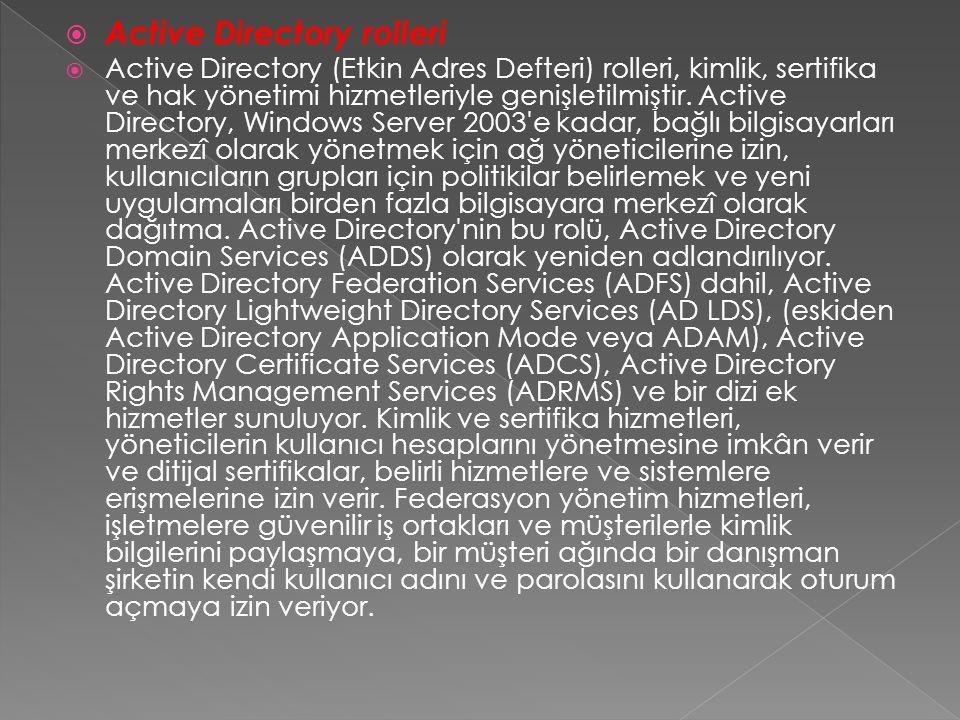  Active Directory rolleri  Active Directory (Etkin Adres Defteri) rolleri, kimlik, sertifika ve hak yönetimi hizmetleriyle genişletilmiştir. Active