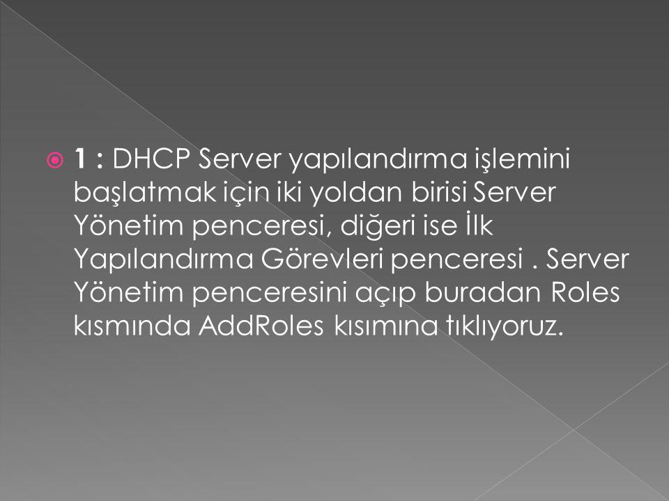  1 : DHCP Server yapılandırma işlemini başlatmak için iki yoldan birisi Server Yönetim penceresi, diğeri ise İlk Yapılandırma Görevleri penceresi.