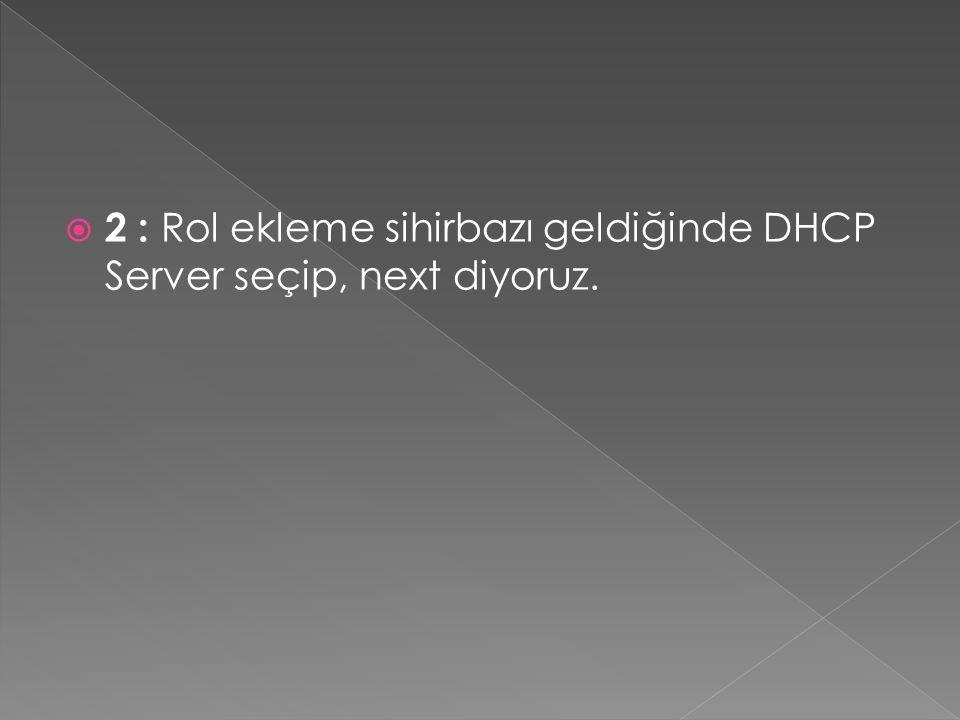  2 : Rol ekleme sihirbazı geldiğinde DHCP Server seçip, next diyoruz.