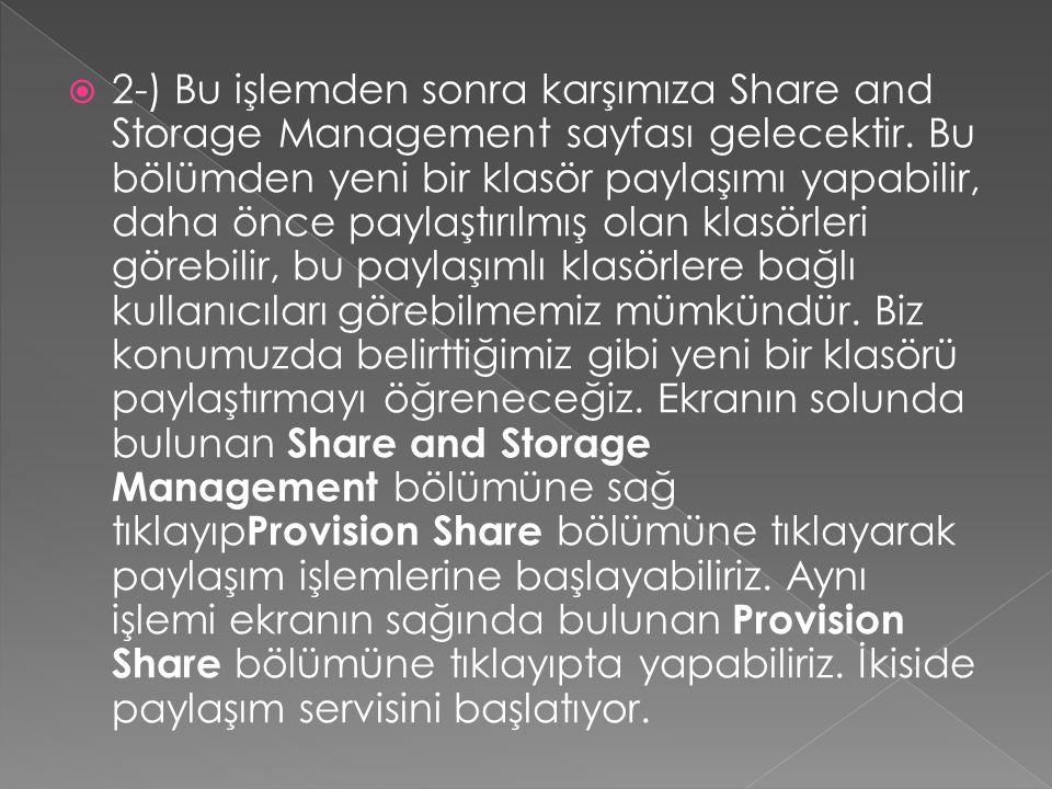  2-) Bu işlemden sonra karşımıza Share and Storage Management sayfası gelecektir. Bu bölümden yeni bir klasör paylaşımı yapabilir, daha önce paylaştı