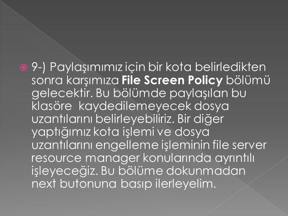  9-) Paylaşımımız için bir kota belirledikten sonra karşımıza File Screen Policy bölümü gelecektir. Bu bölümde paylaşılan bu klasöre kaydedilemeyecek