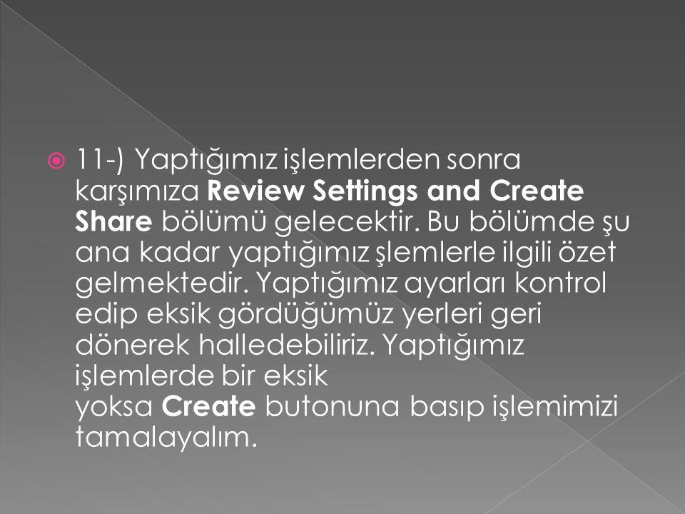  11-) Yaptığımız işlemlerden sonra karşımıza Review Settings and Create Share bölümü gelecektir.