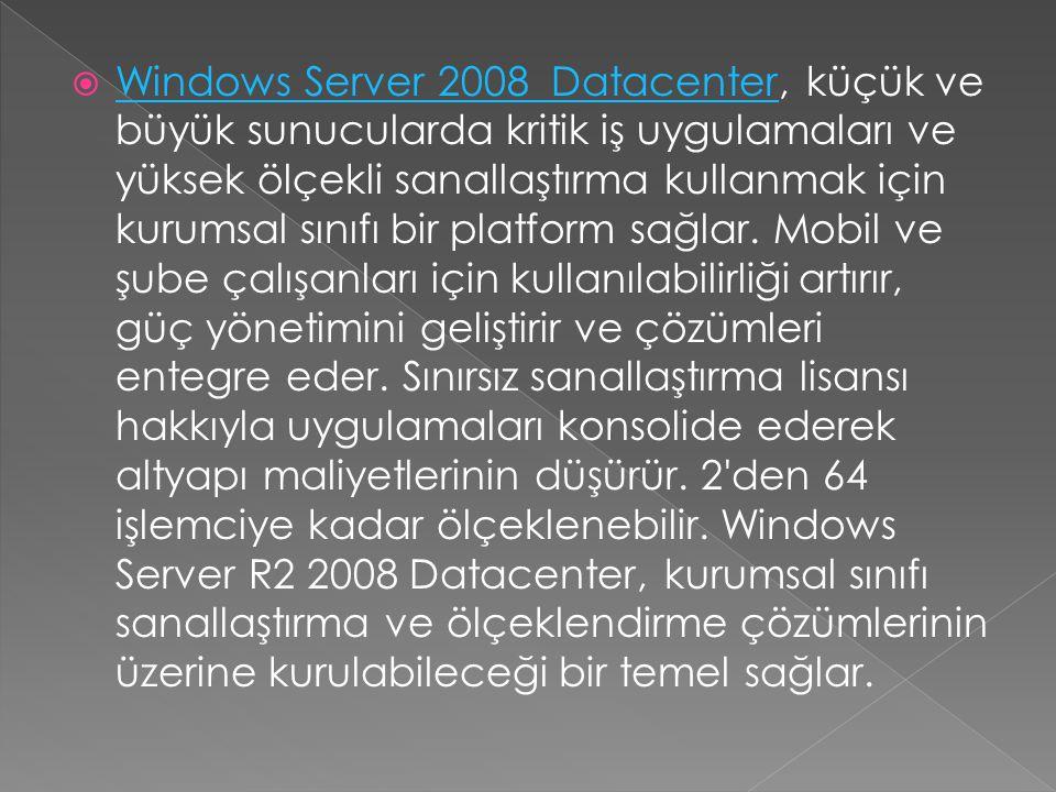  Windows Server 2008 Datacenter, küçük ve büyük sunucularda kritik iş uygulamaları ve yüksek ölçekli sanallaştırma kullanmak için kurumsal sınıfı bir platform sağlar.