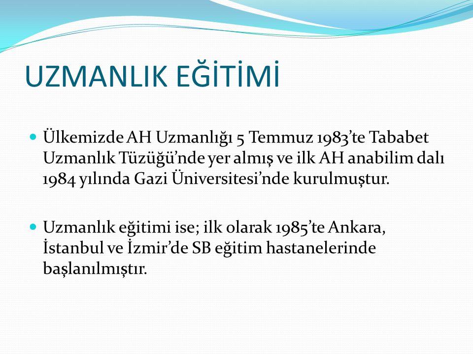 UZMANLIK EĞİTİMİ Ülkemizde AH Uzmanlığı 5 Temmuz 1983'te Tababet Uzmanlık Tüzüğü'nde yer almış ve ilk AH anabilim dalı 1984 yılında Gazi Üniversitesi'