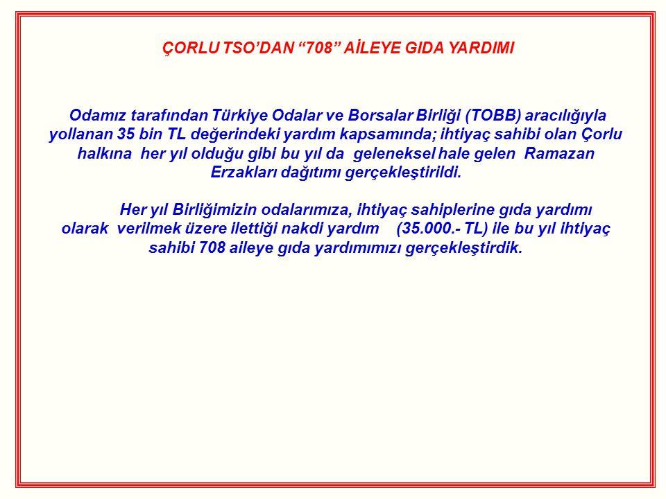 """ÇORLU TSO'DAN """"708"""" AİLEYE GIDA YARDIMI Odamız tarafından Türkiye Odalar ve Borsalar Birliği (TOBB) aracılığıyla yollanan 35 bin TL değerindeki yardım"""