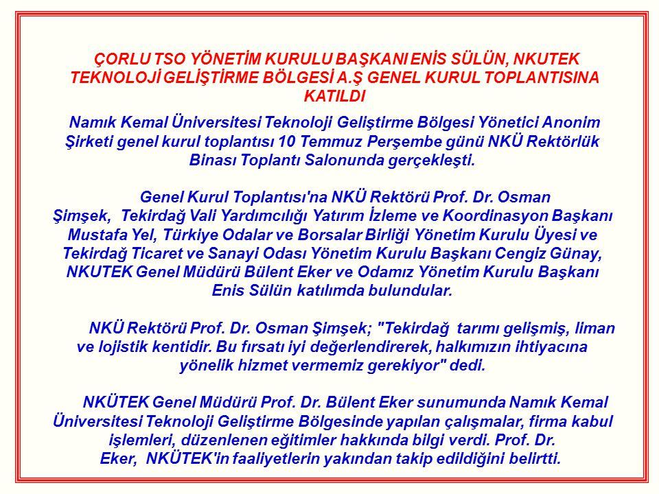 ÇORLU TSO YÖNETİM KURULU BAŞKANI ENİS SÜLÜN, NKUTEK TEKNOLOJİ GELİŞTİRME BÖLGESİ A.Ş GENEL KURUL TOPLANTISINA KATILDI Namık Kemal Üniversitesi Teknolo