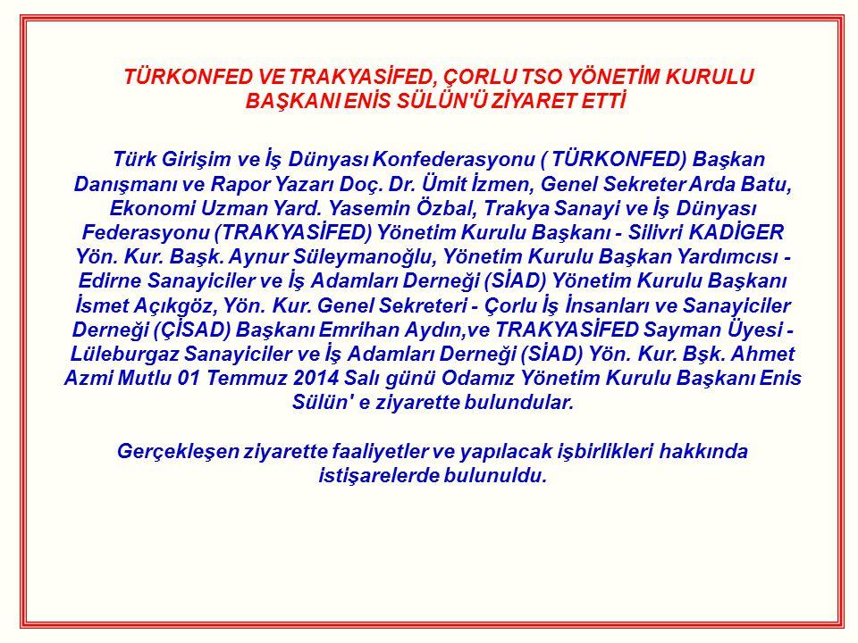 TÜRKONFED VE TRAKYASİFED, ÇORLU TSO YÖNETİM KURULU BAŞKANI ENİS SÜLÜN'Ü ZİYARET ETTİ Türk Girişim ve İş Dünyası Konfederasyonu ( TÜRKONFED) Başkan Dan