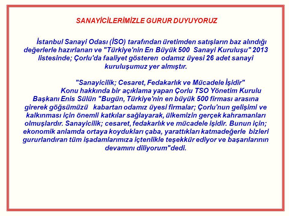 SANAYİCİLERİMİZLE GURUR DUYUYORUZ İstanbul Sanayi Odası (İSO) tarafından üretimden satışların baz alındığı değerlerle hazırlanan ve