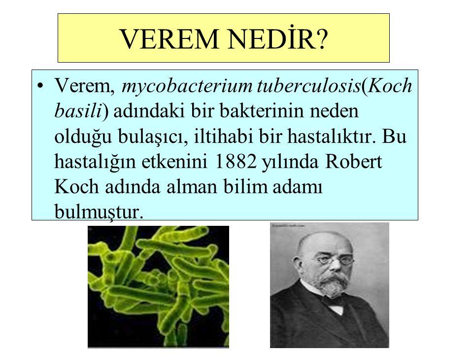 VEREM NEDİR? Verem, mycobacterium tuberculosis(Koch basili) adındaki bir bakterinin neden olduğu bulaşıcı, iltihabi bir hastalıktır. Bu hastalığın etk