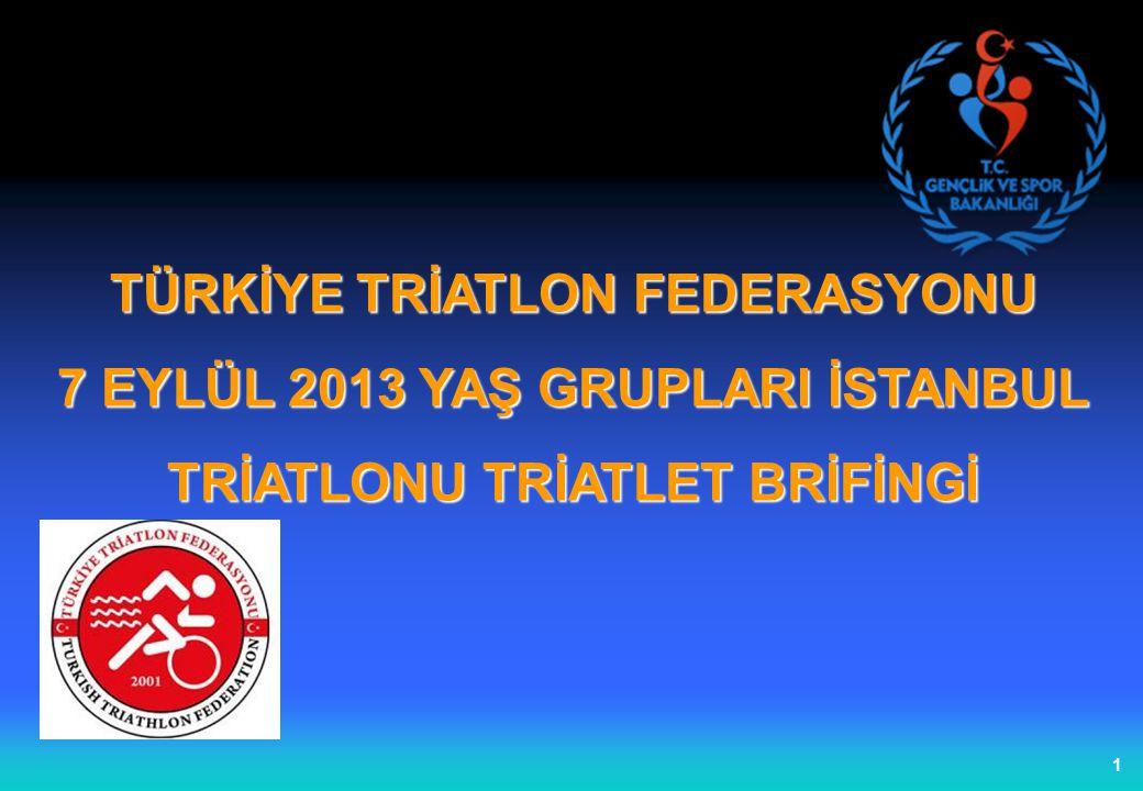 1 TÜRKİYE TRİATLON FEDERASYONU 7 EYLÜL 2013 YAŞ GRUPLARI İSTANBUL TRİATLONU TRİATLET BRİFİNGİ