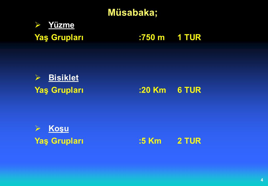 4  Yüzme Yaş Grupları :750 m 1 TUR Müsabaka;  Bisiklet Yaş Grupları :20 Km 6 TUR  Koşu Yaş Grupları :5 Km 2 TUR