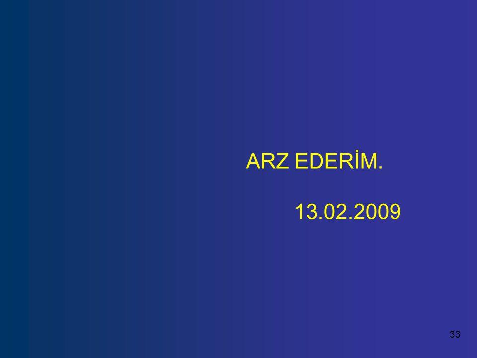 33 ARZ EDERİM. 13.02.2009