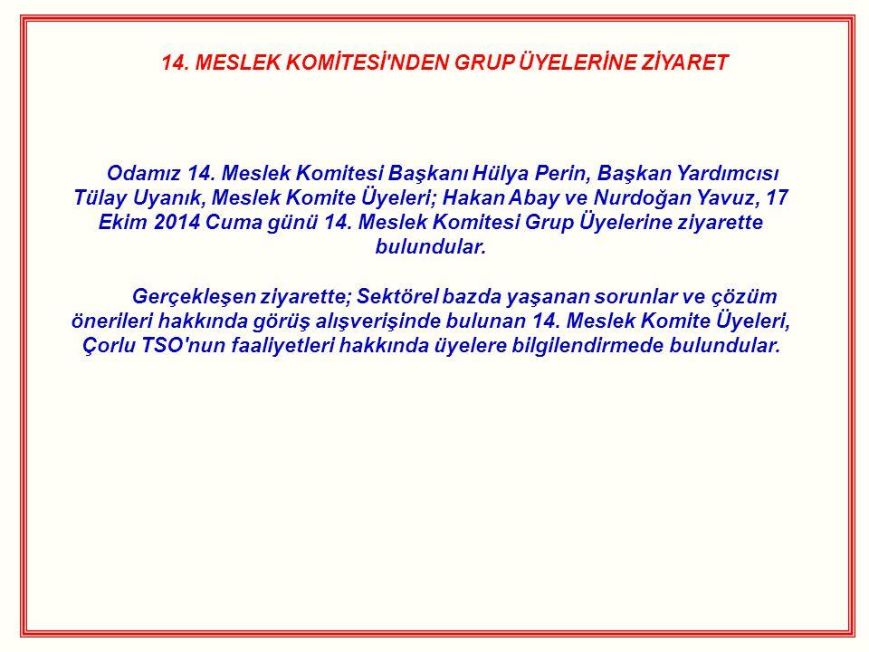 14. MESLEK KOMİTESİ NDEN GRUP ÜYELERİNE ZİYARET Odamız 14.