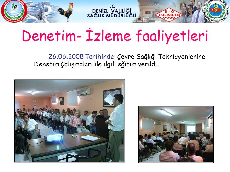 Denetim- İzleme faaliyetleri 26.06.2008 Tarihinde; Çevre Sağlığı Teknisyenlerine Denetim Çalışmaları ile ilgili eğitim verildi.