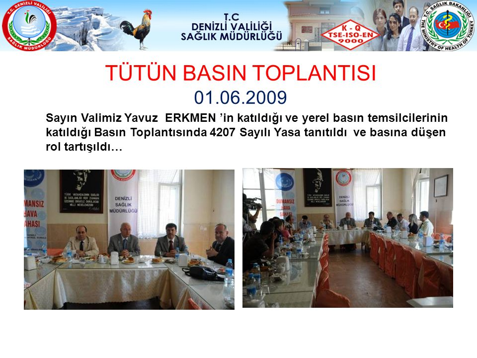 TÜTÜN BASIN TOPLANTISI 01.06.2009 Sayın Valimiz Yavuz ERKMEN 'in katıldığı ve yerel basın temsilcilerinin katıldığı Basın Toplantısında 4207 Sayılı Ya