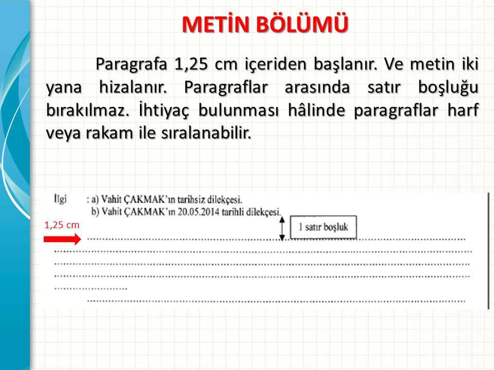 METİN BÖLÜMÜ METİN BÖLÜMÜ Paragrafa 1,25 cm içeriden başlanır. Ve metin iki yana hizalanır. Paragraflar arasında satır boşluğu bırakılmaz. İhtiyaç bul