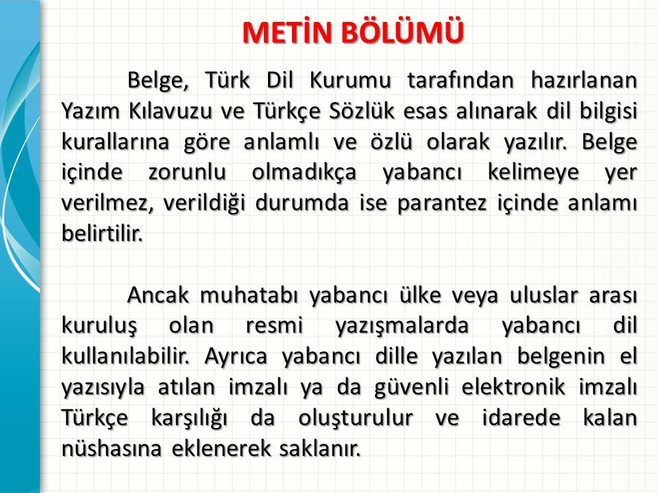 METİN BÖLÜMÜ METİN BÖLÜMÜ Belge, Türk Dil Kurumu tarafından hazırlanan Yazım Kılavuzu ve Türkçe Sözlük esas alınarak dil bilgisi kurallarına göre anla