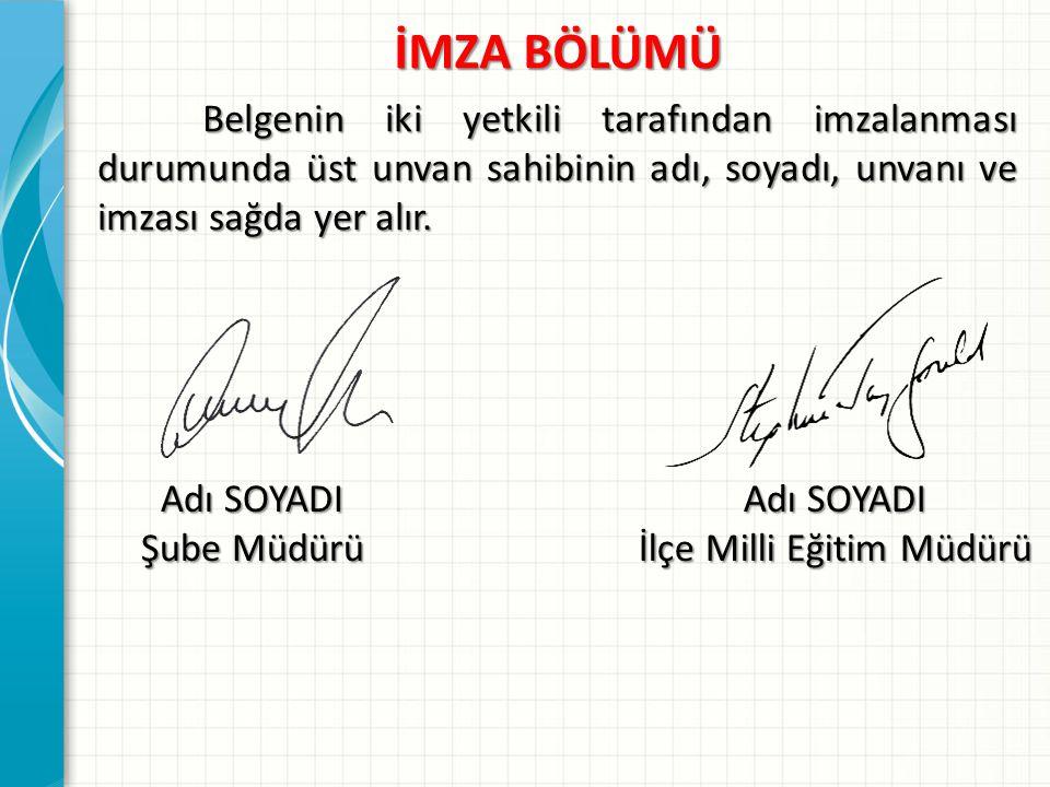 İMZA BÖLÜMÜ Belgenin iki yetkili tarafından imzalanması durumunda üst unvan sahibinin adı, soyadı, unvanı ve imzası sağda yer alır. Adı SOYADI Şube Mü