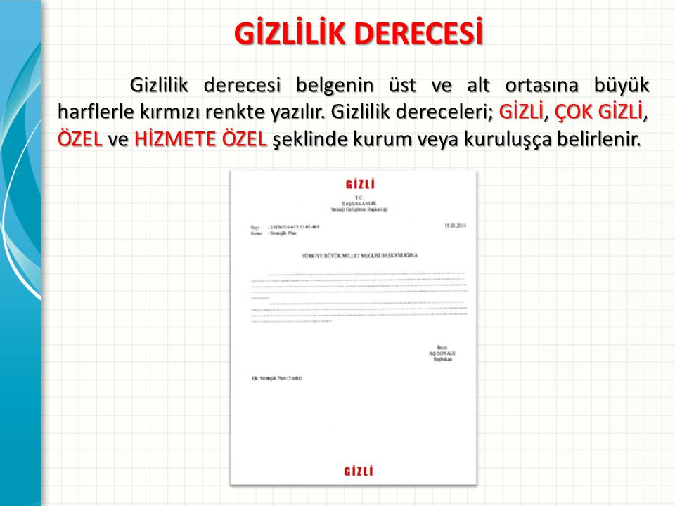 GİZLİLİK DERECESİ Gizlilik derecesi belgenin üst ve alt ortasına büyük harflerle kırmızı renkte yazılır. Gizlilik dereceleri; GİZLİ, ÇOK GİZLİ, ÖZEL v