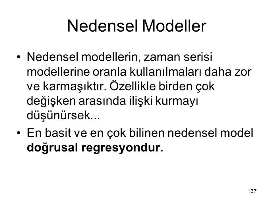 Nedensel Modeller Nedensel modellerin, zaman serisi modellerine oranla kullanılmaları daha zor ve karmaşıktır. Özellikle birden çok değişken arasında