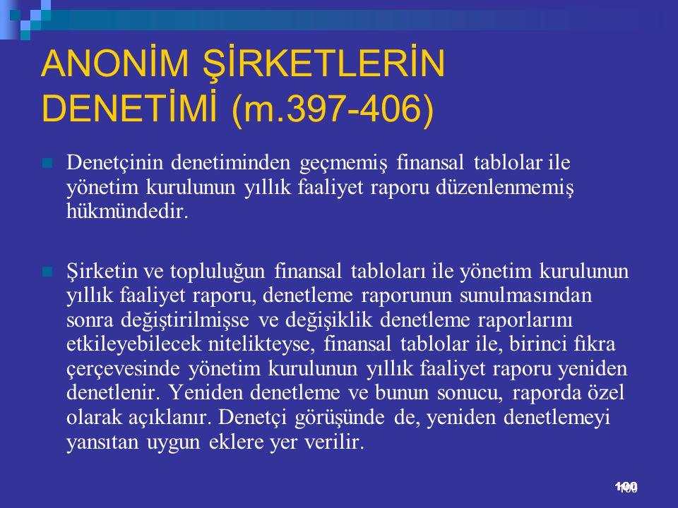 100 ANONİM ŞİRKETLERİN DENETİMİ (m.397-406) Denetçinin denetiminden geçmemiş finansal tablolar ile yönetim kurulunun yıllık faaliyet raporu düzenlenme