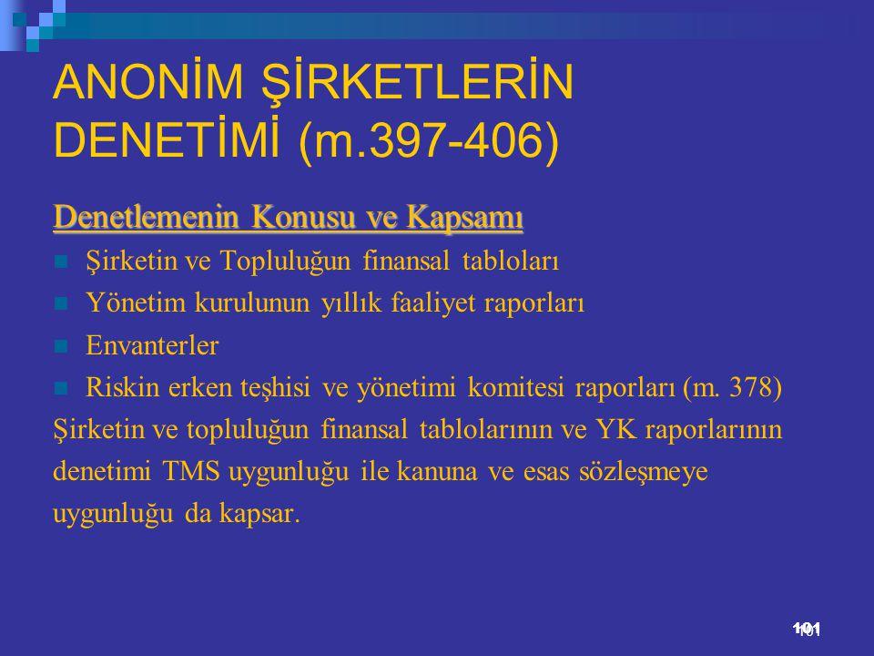 101 ANONİM ŞİRKETLERİN DENETİMİ (m.397-406) Denetlemenin Konusu ve Kapsamı Şirketin ve Topluluğun finansal tabloları Yönetim kurulunun yıllık faaliyet