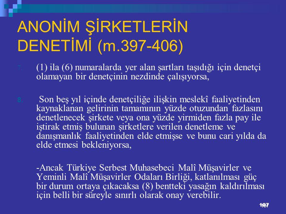 107 ANONİM ŞİRKETLERİN DENETİMİ (m.397-406) 7. (1) ila (6) numaralarda yer alan şartları taşıdığı için denetçi olamayan bir denetçinin nezdinde çalışı