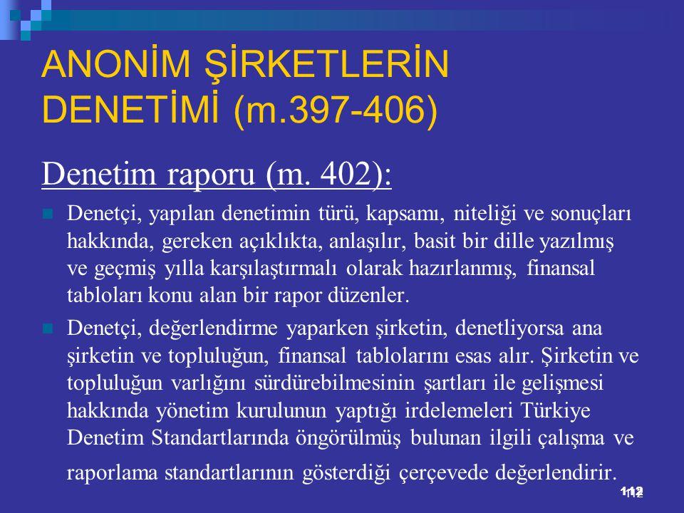 112 ANONİM ŞİRKETLERİN DENETİMİ (m.397-406) Denetim raporu (m. 402): Denetçi, yapılan denetimin türü, kapsamı, niteliği ve sonuçları hakkında, gereken